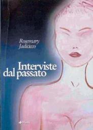 """""""Interviste dal passato"""" di Rosemary Jadicicco"""