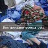 """""""Non Gettiamo Questa Vita"""" di Anna Maria Gargiulo"""